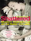 Shattered (eBook): Modern Motherhood and the Illusion of Equality